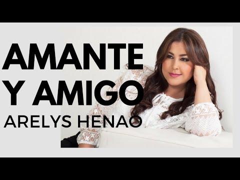 Amante y Amigo - Arelys Henao (LETRA)