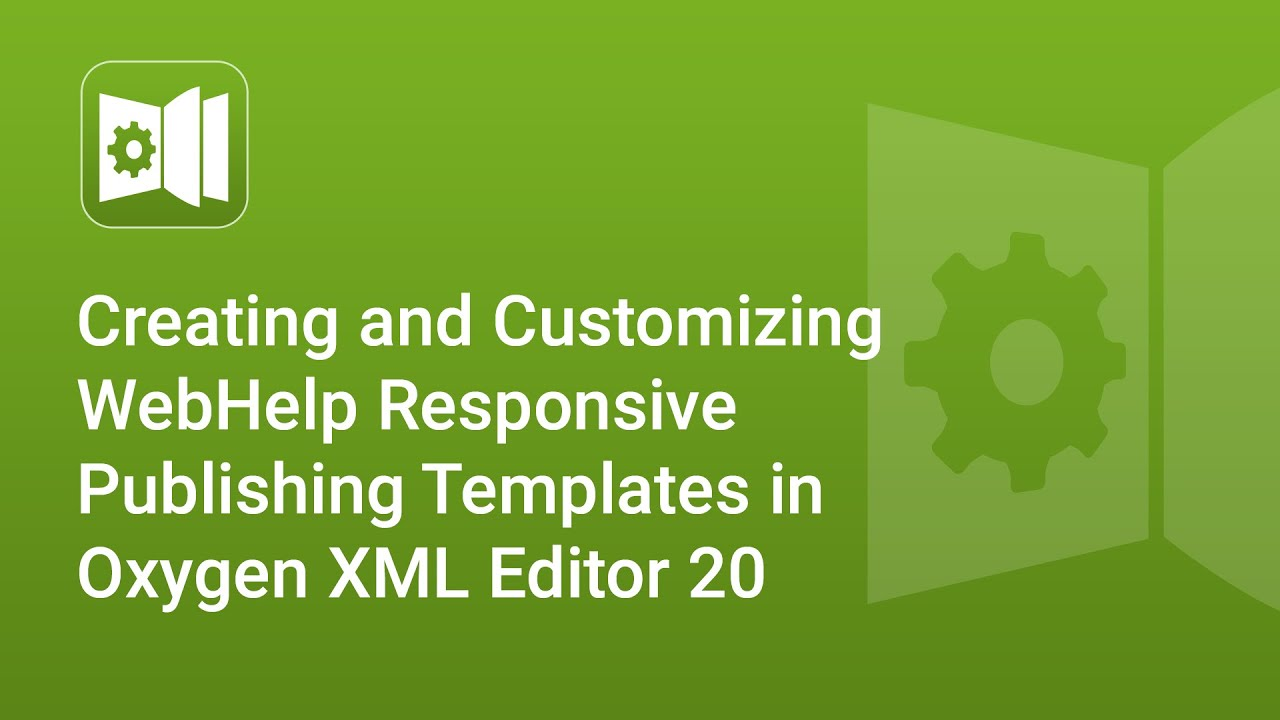 Creating and Customizing WebHelp Responsive Publishing Templates in Oxygen  XML Editor 20