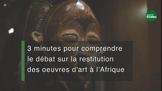 3 minutes pour comprendre le débat sur la restitution des oeuvres d'art à l'Afrique