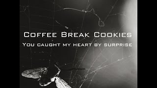 Coffee Break Cookies - You caught my heart by surprise (HQ audio)