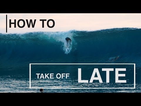 HOW TO:  Take Off LATE   |   With Pro Surfer BRETT BARLEY