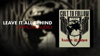 Cult To Follow - Leave It All Behind (Official Audio)