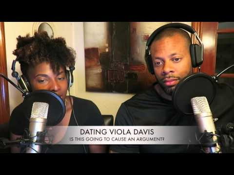 Dating Viola Davis   Is This Going To Cause An Argument Podcast