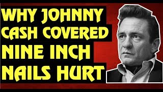 Johnny Cash  The Story Behind His Cover of Nine Inch Nails Hurt & Trent Reznor's Reaction