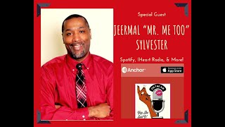 "Yup, She Said It Podcast: Special Guest Jeermal ""Mr. Me Too"" Sylvester"