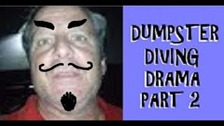 DUMPSTER DIVING DRAMA ~ PART 2 ~ UNDER COVER OF DARKNESS