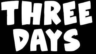 THREE DAYS...