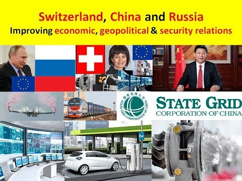 Switzerland, China & Russia: Improving economic, geopolitical & security ties: trains, ships, energy