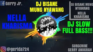 DJ BISANE MUNG NYAWANG - NELLA KHARISMA ( DJ DANGDUT MANTUL ) FULL BASS