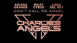 "Don't Call Me Angel (from ""Charlie's Angels"") (Audio) - Ariana Grande, Miley Cyrus & Lana Del Rey"