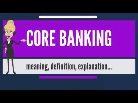 What Is CORE BANKING? What Does CORE BANKING Mean? CORE BANKING Meaning & Explanation