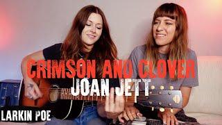"""Joan Jett """"Crimson & Clover"""" (Larkin Poe Cover)"""