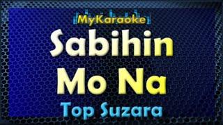 Sabihin Mo Na - Karaoke In The Style Of Top Suzara