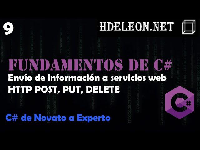 9.- Envío de información a Servicios Web por HTTP POST, PUT y DELETE | Curso de fundamentos de C#