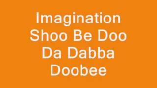 Imagination Shoo Be Doo Da Dabba Doobee