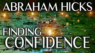 Abraham Hicks 2019 - Finding Your Confidence (Law of Attraction)