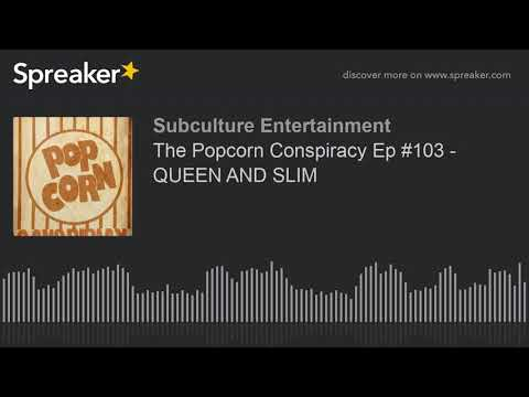 The Popcorn Conspiracy Ep #103 - QUEEN AND SLIM