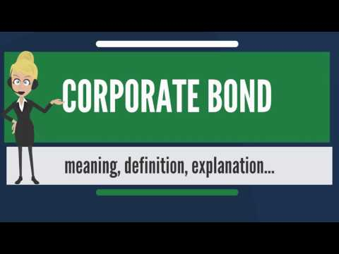 What is CORPORATE BOND? What does CORPORATE BOND mean? CORPORATE BOND meaning & explanation