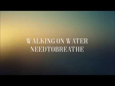 Walking On Water  Lyric  Needtobreathe