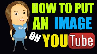 How To Put An Image On YouTube With The YouTube Video Editor