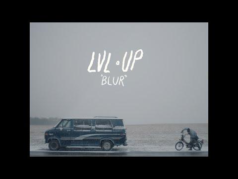 LVL UP - Blur [OFFICIAL VIDEO]