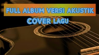 Download Lagu Full Album Versi Akustik, Anima,Nano,Rama,Dygta,Beage,Lobow,Kertas,Taxi,Hello,Dirly,Vagetoz,Gaby mp3