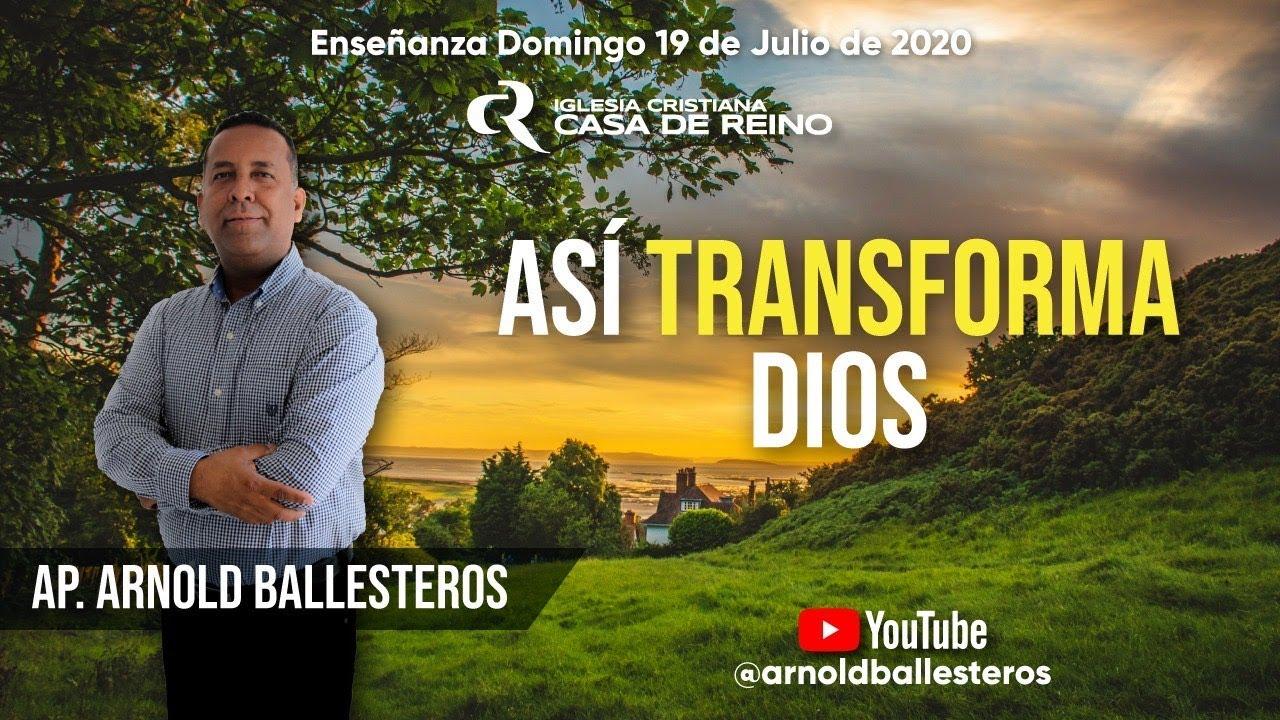 ASÍ TRANSFORMA DIOS    Ap. Arnold Ballesteros - 19/07/2020