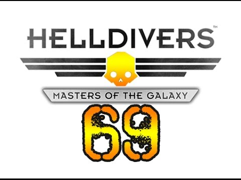 HellDivers Co-op - Part 69 : Giggedy, We're up all night to get lucky