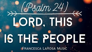 Psalm 24 - Lord, This is the People - Francesca LaRosa (Solemnity of All Saints)