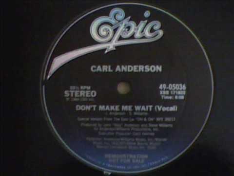 CARL ANDERSON  DONT MAKE ME WAIT