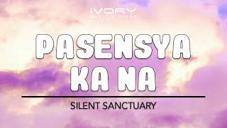Repeat youtube video Pasensya Ka Na | Silent Sanctuary | Official Lyric Video