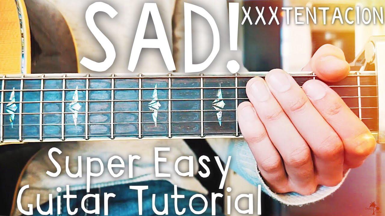Sad Xxxtentacion Guitar Lesson For Beginners Sad Guitar