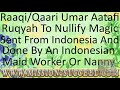 NULLIFY ALL MAGIC SENT FROM INDONESIA & DONE BY AN INDONESIAN MAID WORKER NANNY BY RAAQI UMAR AATAFI