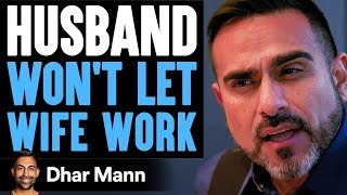 HUSBAND Won't Let WIFE WORK, Instantly Regrets It | Dhar Mann