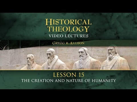 Historical Theology Video Lectures, Chaper 15: The Creation and Nature of Humanity - Gregg Allison