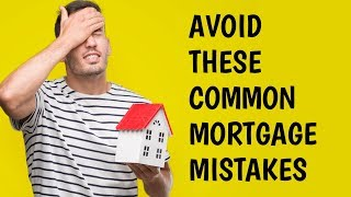 Dumb Mortgage Moves 2017