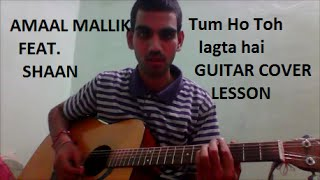 Tum Ho Toh Lagta Hai | Shaan | GUITAR COVER | | LESSON CHORDS | | Amaal Mallik Feat. Shaan |