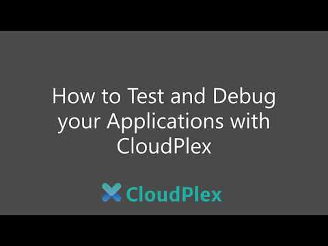How to Test and Debug your Application with CloudPlex