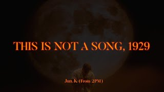 Jun. K (From 2PM) 「THIS IS NOT A SONG,1929」 Music Video Teaser