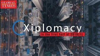 Xiplomacy in the first half of 2019 (II)