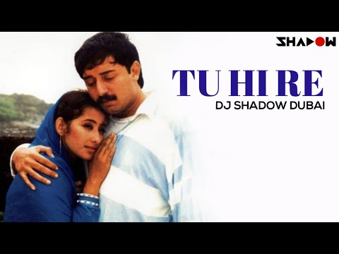 Bombay | Tu Hi Re | DJ Shadow Dubai Remix