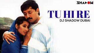 Bombay | Tu Hi Re | DJ Shadow Dubai Remix