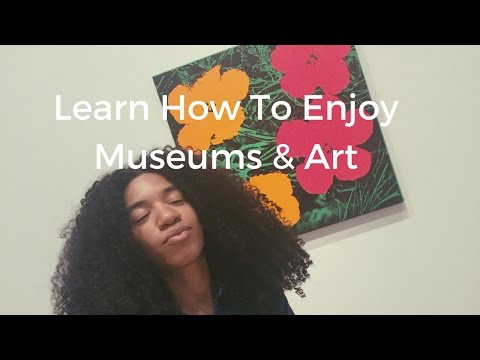 Learn How to Enjoy Museums and Art | 4 Simple Tips