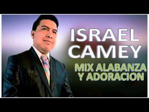Mix de israel Camey, Alabanza y adoracion