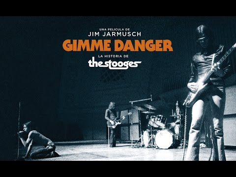 GIMME DANGER - LA HISTORIA DE IGGY POP Y THE STOOGES POR JIM JARMUSH