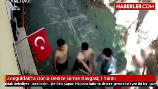 Zonguldakta Donla Denize Girme Kavgası 1 Yaralı