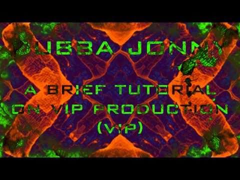 Dubba Jonny  A Brief Tutorial On VIP Production