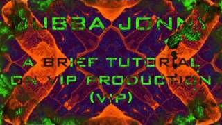 Dubba Jonny - A Brief Tutorial On VIP Production