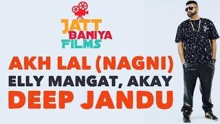 Akh Lal (nagni) Elly Mangat | Akay | Deep Jandu | Officalvideo | Jattbaniyafilms