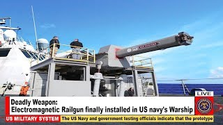 Deadly Weapon: Electromagnetic Railgun Finally installed in the US Navy's Warship